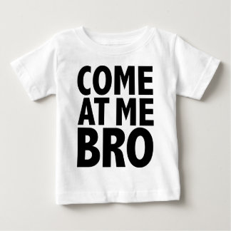 COME AT ME BRO BABY T-Shirt
