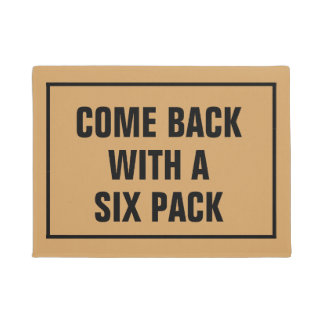 Come back with a six pack mat