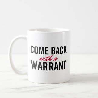 Come Back With A Warrant Coffee Mug