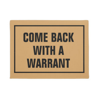 Come back with a warrant floor matt doormat
