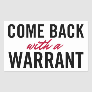 Come Back With A Warrant Sticker