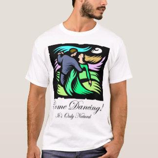 Come Dancing! 4 T-Shirt