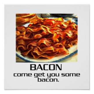 Come Get You Some Bacon Poster