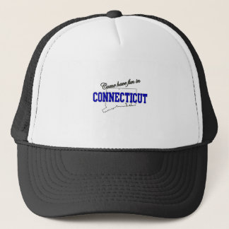 Come Have fun in Connecticut Trucker Hat