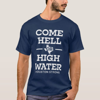 Come Hell of High Water Hurricane Harvey shirt