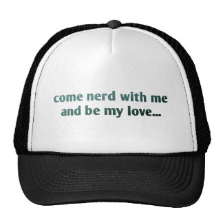 Come nerd with me and be my love... trucker hat