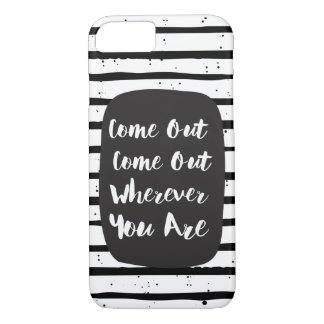 Come Out Come Out Wherever You Are LGBT iPhone 7 Case
