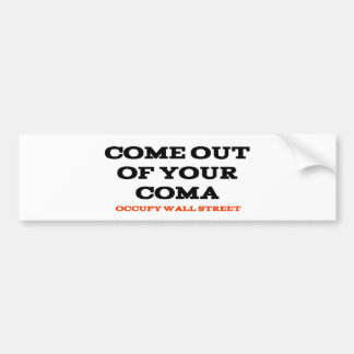 """Come Out of Your Coma"" Bumper Sticker"