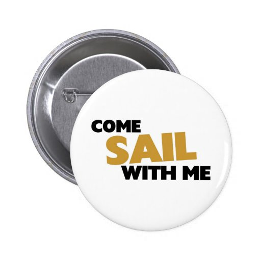 Come sail with me pin