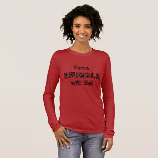 Come Snuggle Long Sleeve T-Shirt