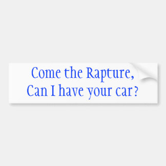 Come the Rapture, Can I have your car? Bumper Sticker