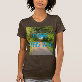 COME THIS WAY T-Shirt