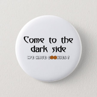 Come To The Dark Side - We Have Cookies! 2 Inch Round Button