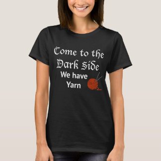 Come to the dark side, we have yarn T-Shirt