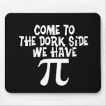 Come to the Dork Side...We have PI Mousepads