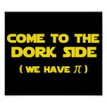 Come To The Dork Side We Have Pi Poster
