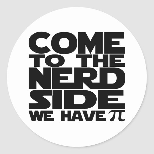 116644a0 Come To The Nerd Side We Have Pi Classic Round Sticker | Zazzle.ca