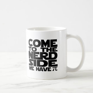 Come To The Nerd Side We Have Pi Coffee Mug