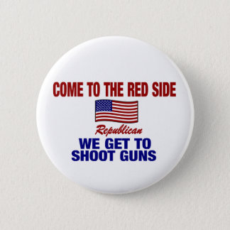 Come To The Red Side - We Get To Shoot Guns 2 Inch Round Button