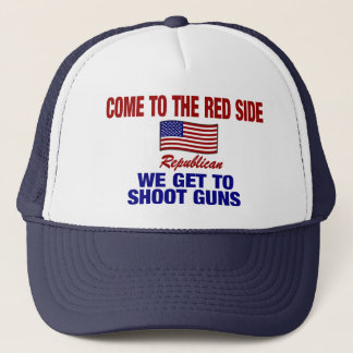 Come To The Red Side - We Get To Shoot Guns ! Trucker Hat