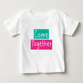 Come Together Baby T-Shirt