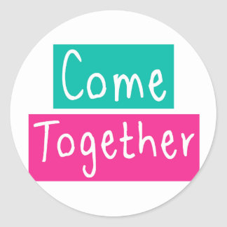 Come Together Classic Round Sticker