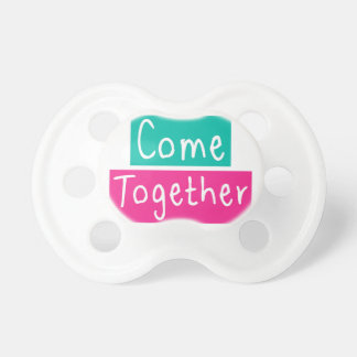 Come Together Pacifier