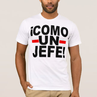 COME UN JEFE: LIKE A BOSS! T-Shirt