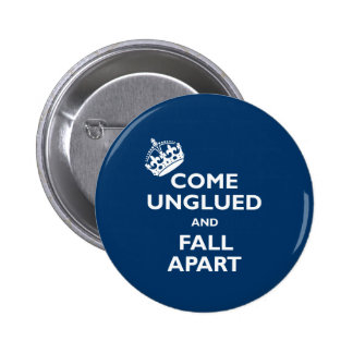 Come Unglued and Fall Apart 2 Inch Round Button