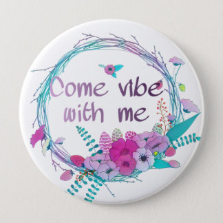 Come vibe with me 4 inch round button