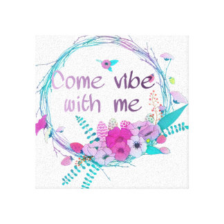Come vibe with me canvas print