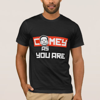 Comey as you are - -  T-Shirt
