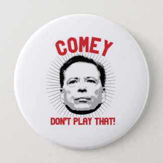Comey Don't Play That - Angry Comey - -  4 Inch Round Button