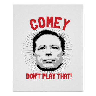 Comey Don't Play That - Angry Comey - -  Poster