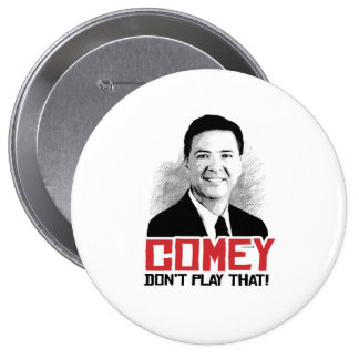 COMEY DON'T PLAY THAT - Comey - -  4 Inch Round Button