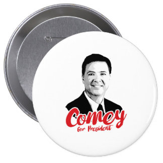 Comey for President - -  4 Inch Round Button