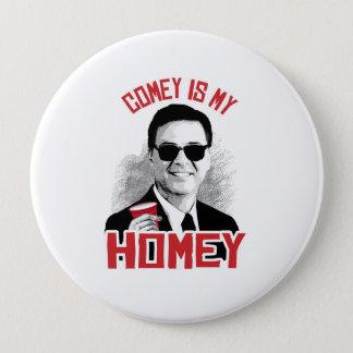 COMEY IS MY HOMEY - -  4 INCH ROUND BUTTON
