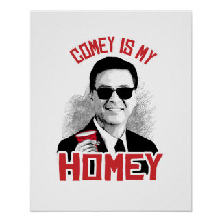 COMEY IS MY HOMEY - -  POSTER