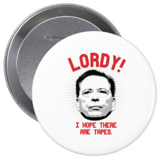 Comey - Lordy I hope there are tapes - -  4 Inch Round Button