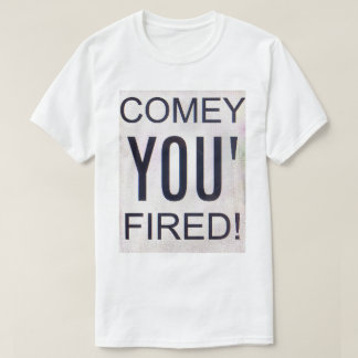 Comey You' Fired! T-Shirt