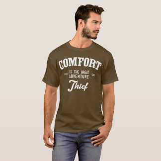 Comfort is the great adventure thief fun outdoors T-Shirt