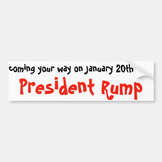 Coming your way Januart 20th2017 President Rump Bumper Sticker