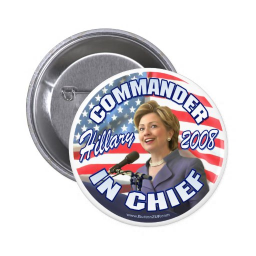 Commander In Chief Hillary 2008 Button