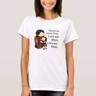 Commas save lives. Let's eat Mom. Let's eat, Mom. T-Shirt
