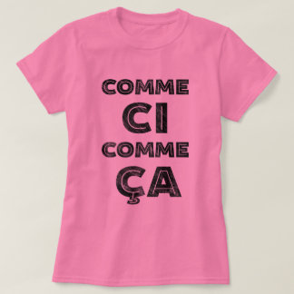 "Comme Ci, Comme Ca - French Saying for ""So, So"" T-Shirt"