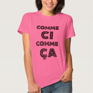 "Comme Ci, Comme Ca - French Saying for ""So, So"" Shirt"