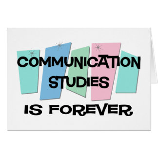 Communication Studies Is Forever Card