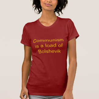 Communism is a load of Bolshevik T-Shirt