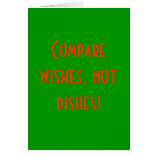 Compare wishes, not dishes! greeting cards