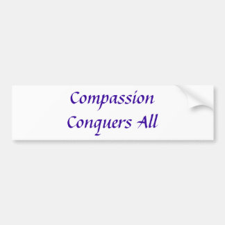 Compassion Conquers All bumper sticker